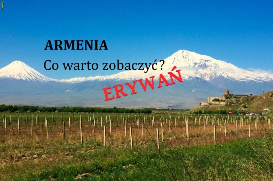ERYWAŃ  (z cyklu: ARMENIA - co warto zobaczyć?)